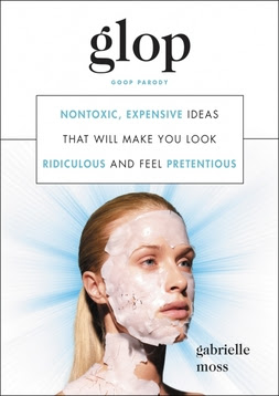 Glop: Nontoxic, Expensive Ideas that Will Make You Look Ridiculous and Feel Pretentious