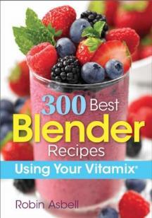 300 Best Blender Recipes  Using Your Vitamix Spring 2017
