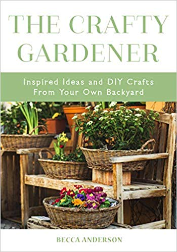 The Crafty Gardener - Inspired Ideas and DIY Crafts From Your Own Backyard