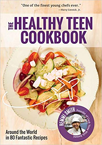 The Healthy Teen Cookbook - Around the World In 80 Fantastic Recipes by Remmi Smith